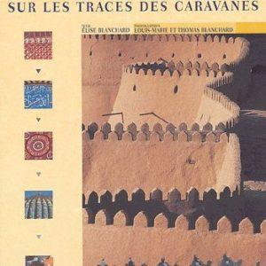 Routes de la Soie – Sur les traces des caravanes – Elise Blanchard, Louis-Marie et Thomas Blanchard – Editions Ouest-France –