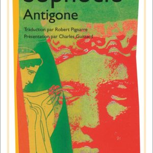 Sophocle – Antigone – Présentation par Charles Guittard – Traduction Robert Pignarre – GF Flammarion –