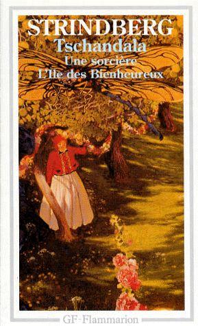 Tschandala, Une sorcière, L'Ile des Bienheureux – Strindberg – GF- Flammarion –
