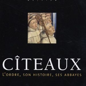 CÎTEAUX – L'ordre, son histoire, ses abbayes – Editions MSM