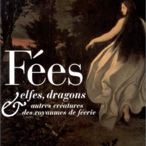 Fées, Elfes, dragons autres créatures des royaumes de féerie – Claudine Glot et Michel Le Bris – Hoëbeke –