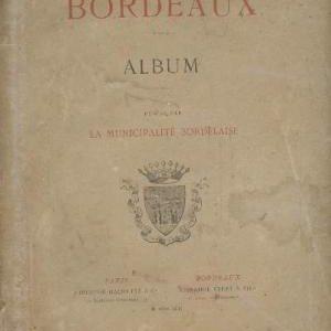 BORDEAUX, aperçu historique, sol, population,  industrie, commerce, administration publié par la municipalité bordelaise  1852, en trois volumes + album