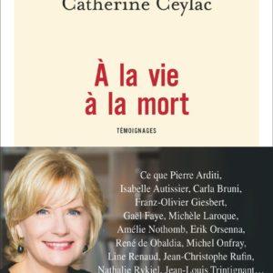 A la vie à la mort – Témoignages – Catherine Ceylac – Flammarion –
