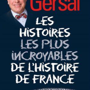 Les histoires les plus incroyables de l'histoire de France – Frédérick Gersal – Albin Michel –