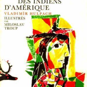 Légendes et contes des indiens d'Amérique – Vladimir Hulpach – Illustrés par Miloslav Troup – Editions Gründ –