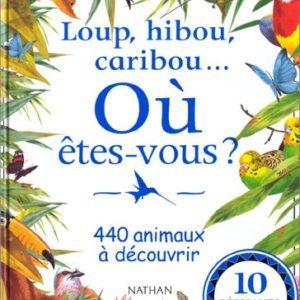 Loup, Hibou, Caribou… Où êtes-vous ? 440 animaux à découvrir – 10 dépliants géants – Editions France Loisirs