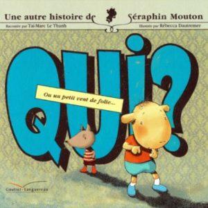 Une autre histoire de Séraphin Mouton – Qui ? ou un petit vent de folie… – Taï-Marc Le Thanh – Rébecca Dautremer – Gautier-Languereau –