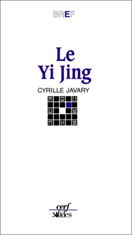 Le Yi Jing – Cyrille Javary – Editions Cerf –