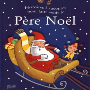 Histoires à raconter pour faire venir le Père Noël – Collectif – Editions Milan Jeunesse –