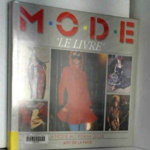 M.O.D.E. «Le Livre» La mode au XXème siècle – Amy de la Haye – Editions Florilège –