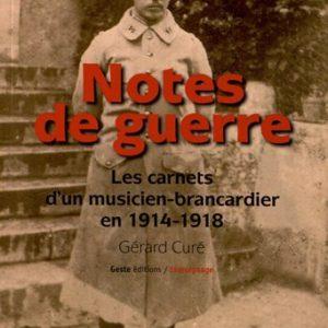 Notes de Guerre – Les carnets d'un musicien-brancardier en 1914-1918 – Editions Geste – Témoignage