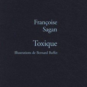 Toxique – Françoise Sagan – Illustrations de Bernard Buffet – Editions Stock –