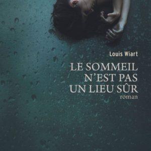 Le sommeil n'est pas un lieu sûr – Louis Wiart – Editions les Impressions nouvelles –