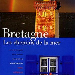 Bretagne, les chemins de la mer – Photographe Michel Thersiquel – Textes de Jean-Pierre Abraham – Editions Le Télégramme –