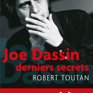 Joe Dassin derniers secrets – Robert Toutan – 30 ans déjà… Editions du Rocher –