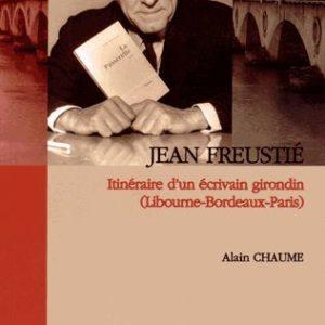 Jean Freustié – Itinéraire d'un écrivain girondin (Libourne-Bordeau-Paris) – Alain Chaume – Fédération Historique du Sud-Ouest –
