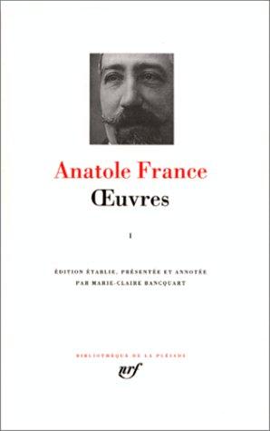 Anatole France Oeuvres Tome 1 – Édition établie, présentée et annotée par Marie-Claire Bancquart – Bibliothèque de la Pléiade – Gallimard –