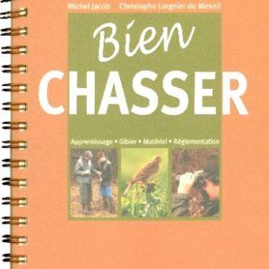 Bien chasser -Michel Jacob & Christophe Lorgnier du Mesnil – Editions Solar –
