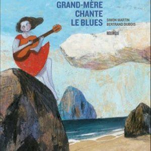 Ma grand-mère chante le blues – Simon Martin – Bertrand Dubois – éditions du Rouergue –