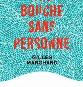 Une bouche sans personne – Gilles Marchand – Collection points -Seuil –