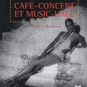 Café-Concert et Music-Hall de Paris à Bordeaux – Somogy Editions D'Art –