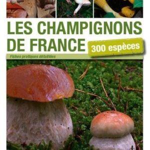 Les champignons de France – 300 espèces – Patrick Laurent – Editions Sud-Ouest –