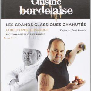 Cuisine Bordelaise – Les grands classiques chahutés – Christophe Girardot – Editions Sud-Ouest –