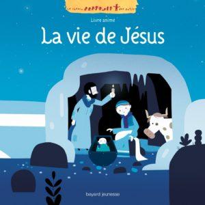 La vie de Jésus – Livre animé – Collectif – Edition Bayard Jeunesse