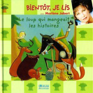 Bientôt, je lis avec Marlène Jobert – Le loup qui mangeait les histoires – Editions Atlas –