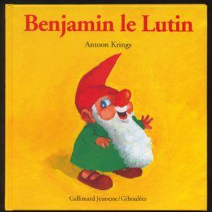 Benjamin le Lutin – Antoon Krings – Gallimard jeunesse / Giboulées –