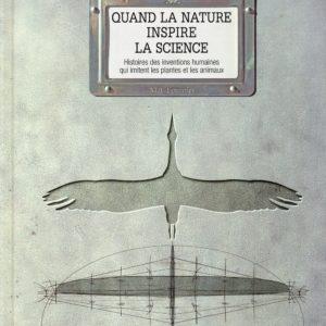 Quand la nature inspire la science – Histoire des inventions humaines qui imitent les plantes et les animaux – Mat Fournier – Editions Plume Carotte –