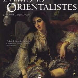 L'univers des Orientalistes par Gérard-Georges Lemaire – Préface de Geneviève Lacambre – Editions Place des victoires –