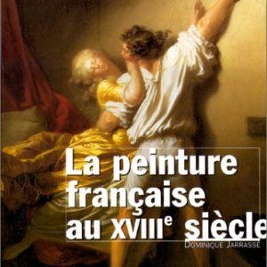 La peinture française au XVIIIe siècle – Dominique Jarrassé – Editions du Terrail –