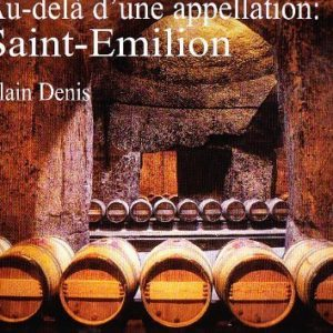Au-delà d'une appellation : Saint-Emilion – Alain Denis – Editions du Damalisque –