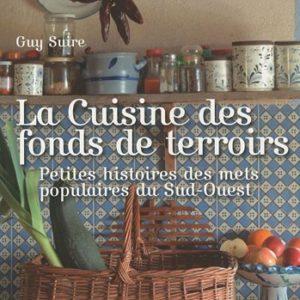 La cuisine des fonds de terroirs – Petites histoire des mets populaires du Sud- Ouest – Guy Suire – Editions Confluences –