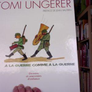 A la guerre comme à la guerre – Dessins et souvenirs d'enfance – Tomi Ungerer – Préface de Jean Vautrin –  Editions La nuée bleue –