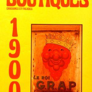 Boutiques 1900 – Enseignes et façades – Photographies Bertrand Bouët-Willaumez – Texte Francois Mathey – Editions Sous le vent –