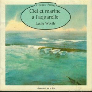 Ciel et marine à l'aquarelle – Leslie Worth – collection Pinceau-Poche – Dessain et tolra –