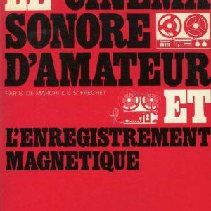 Le cinéma sonore d'amateur & l'enregistrement magnétique – S. de Marche & E.S. Frechet – Editions Paul Montel –