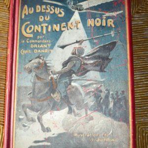 Au dessus du continent noir par le Commandant Driant – Illustrations de G. Dutriac – Librairie E. Flammarion Paris 1911 –