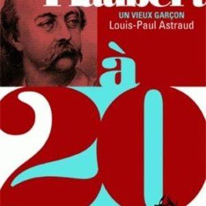 Gustave Flaubert à 20 ans – Un vieux garçon – Louis Paul Astraud – Editions Au Diable Vauvert –