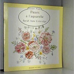 Fleurs à l'aquarelle – Sarah Jane Coleridge – collection pinceau-poche – Dessain et tolra –