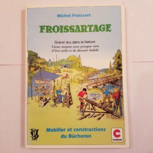 Froissartage – Grand jeu dans la nature  – Mobilier et constructions du Bûcheron – Editions Chiron –