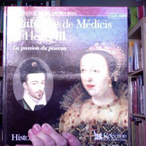 Catherine de Médicis et Henri III – La passion du pouvoir – Historia – Sélection du Reader's Digest –