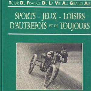 Sports – Jeux – Loisirs D'autrefois et de toujours – Tour de France de la vie au grand air – Claude Bailhé – Editions Milan –