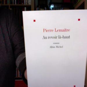 Au revoir là-haut – Pierre Lemaitre – Edition Albin Michel – Prix Goncourt 2013 –