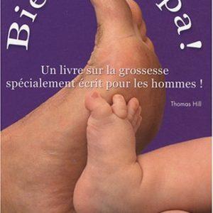 Bientôt papa ! Un livre sur la grossesse spécialement écrit pour les hommes ! Thomas Hill – Editions Chantecler –