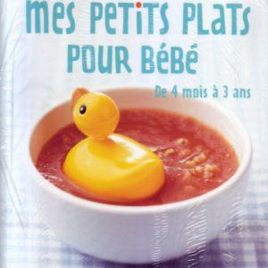 Mes petits plats pour bébé de 4 mois à 3 ans – Marie Leteuré et Dr Frédérique Marcombes – Edition France Loisirs –