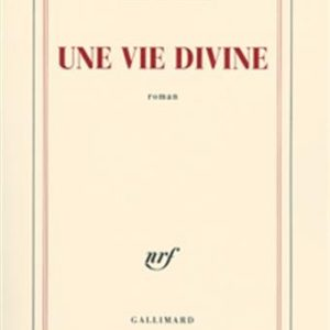 Une vie divine – Philippe Sollers – Gallimard –