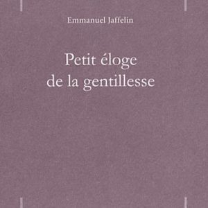 Petit éloge de la gentillesse – Emmanuel Jaffelin – Françoise Bourdin Edition –